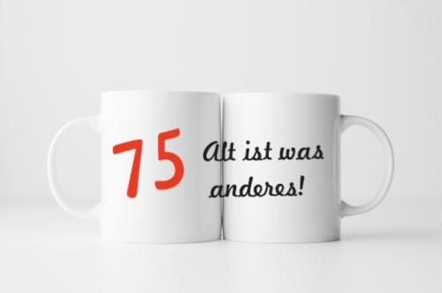 Bedruckte Tasse zum 75. Geburtstag Alt ist was anderes