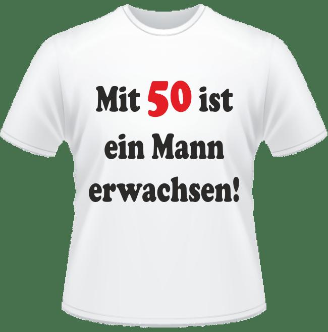 T-Shirt zum 50. Geburtstag - Mit 50 ist ein Mann erwachsen.