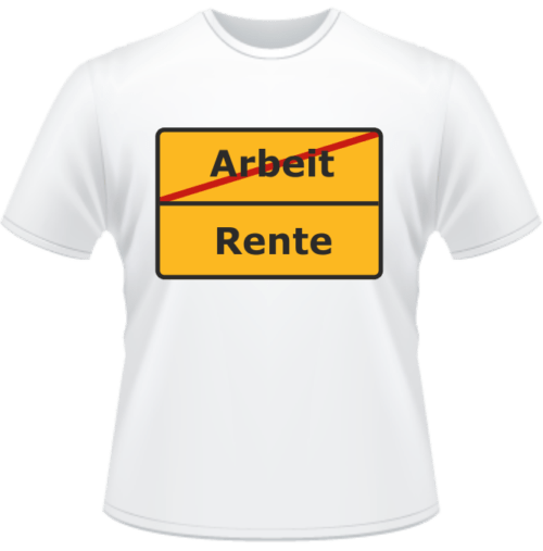 Bedrucktes T-Shirt Arbeit nein - Rente ja