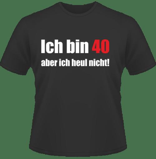 T-Shirt Nicht heulen mit 40